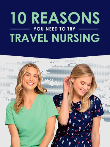 10 Reasons You Need To Try Travel Nursing