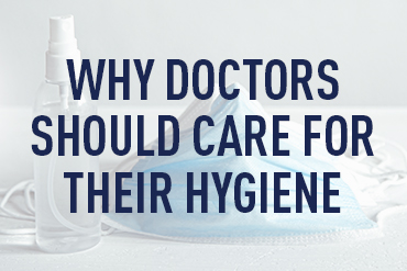 Why It Is Important For Doctors to Take Care of Their Hygiene