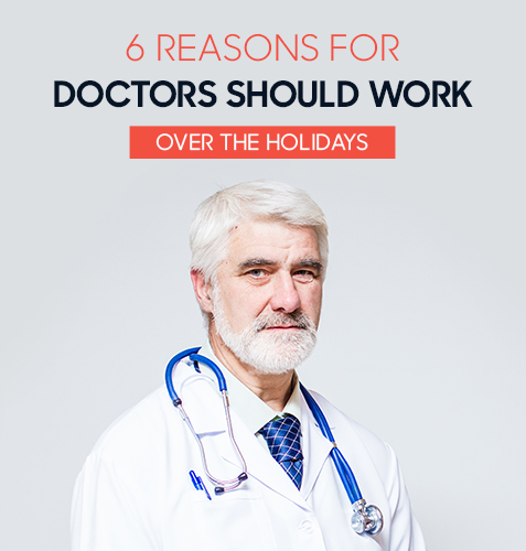 6 Reasons for Doctors And Clinicians Should Work Over The Holidays