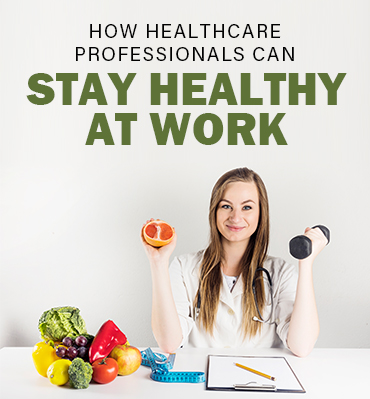 How Healthcare Professionals Can Stay Healthy at Work?