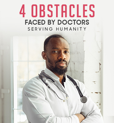 4 Obstacles Faced By Doctors Serving Humanity
