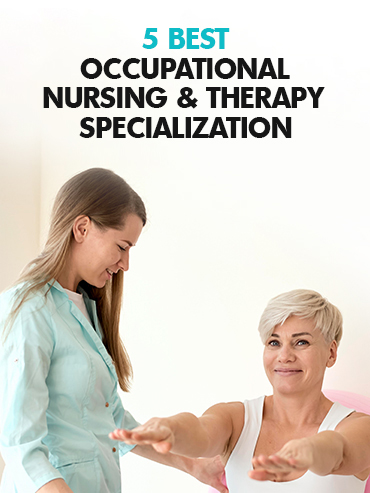 5 Best Occupational Nursing & Therapy Specializations for the Best Career