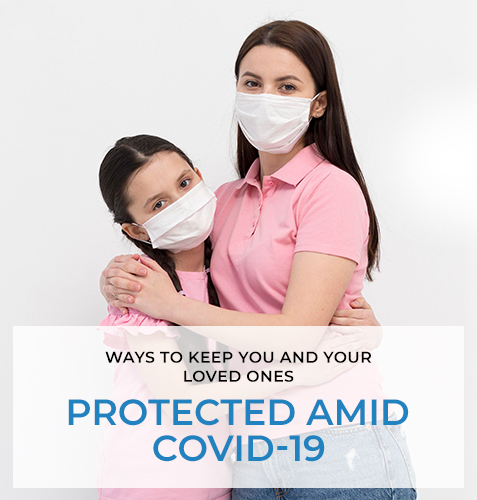 Ways to Keep You and Your Loved Ones Protected Amid Coivd-19