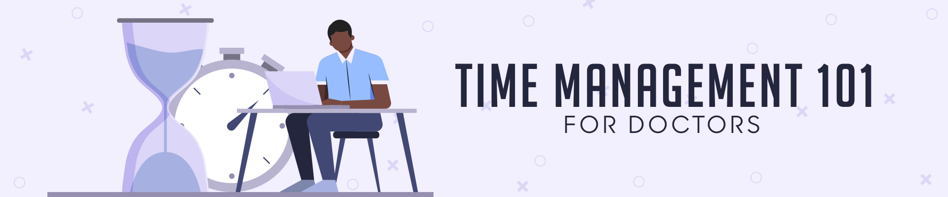 Time Management 101 For Doctors - 2021 Guide