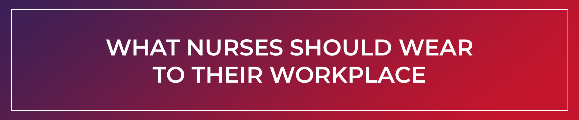 What Nurses Should Wear to Their Workplace